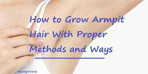 How to Grow Armpit Hair With Proper Methods and Ways